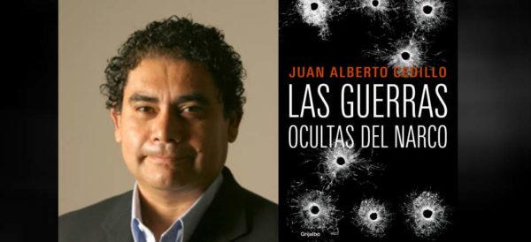'Las guerras ocultas del narco', nuevo libro de Juan Alberto Cedillo #PrimerosCapítulos