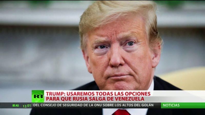 """Videos: Trump dice que """"Rusia debe irse de Venezuela"""" y que """"todas las opciones"""" están abiertas para conseguirlo"""