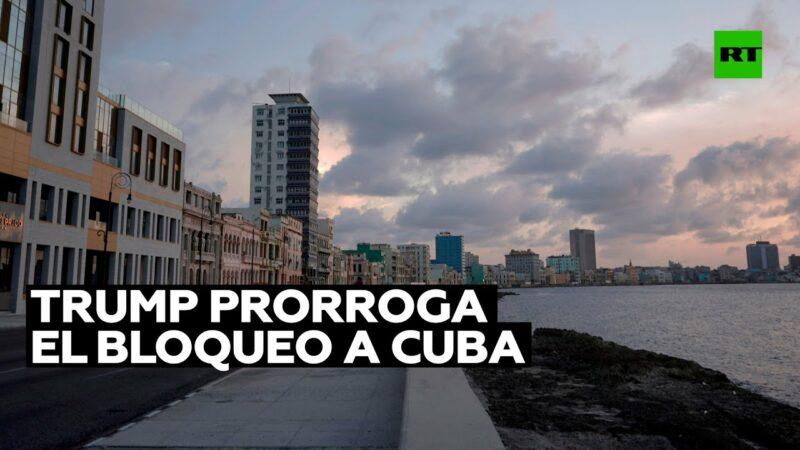 Video: Trump prorroga por un año más el bloqueo contra Cuba