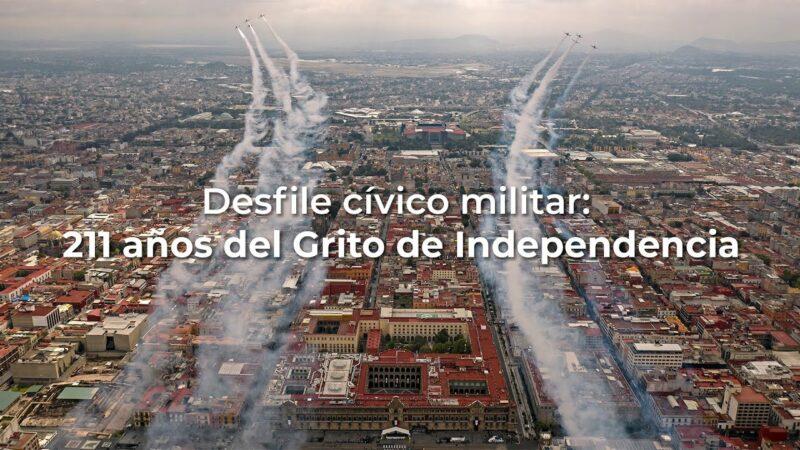 #Video: Desfile cívico militar:  211 años del Grito de la Independencia